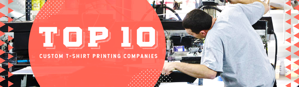 Top 10 Custom T-Shirt Printing Companies of 2019